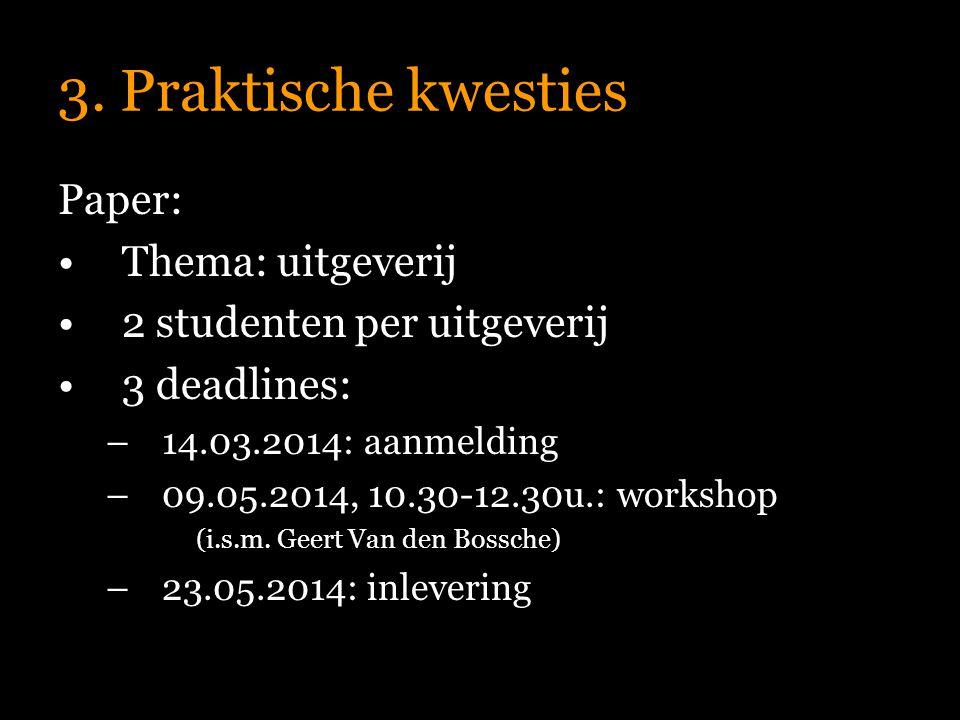 3. Praktische kwesties Paper: Thema: uitgeverij 2 studenten per uitgeverij 3 deadlines: –14.03.2014: aanmelding –09.05.2014, 10.30-12.30u.: workshop (