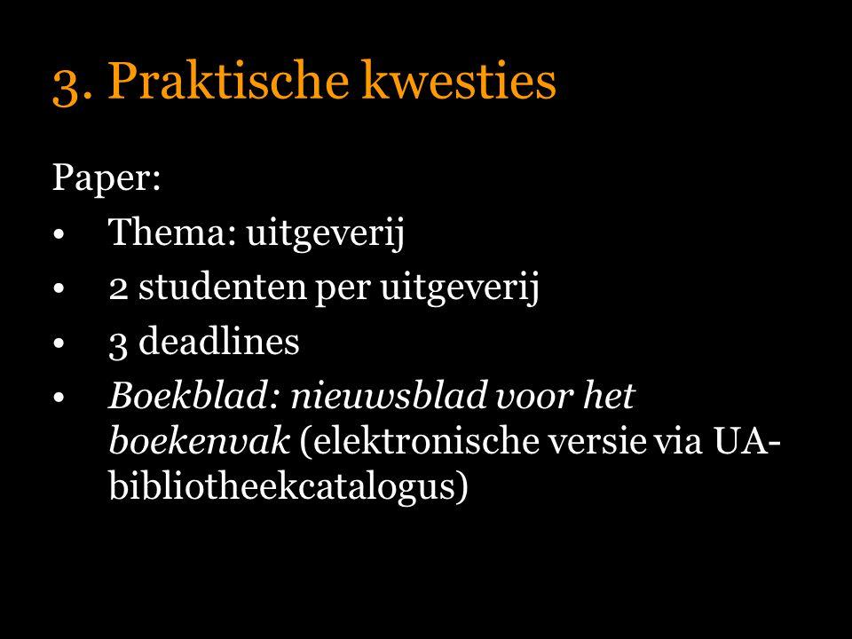 3. Praktische kwesties Paper: Thema: uitgeverij 2 studenten per uitgeverij 3 deadlines Boekblad: nieuwsblad voor het boekenvak (elektronische versie v