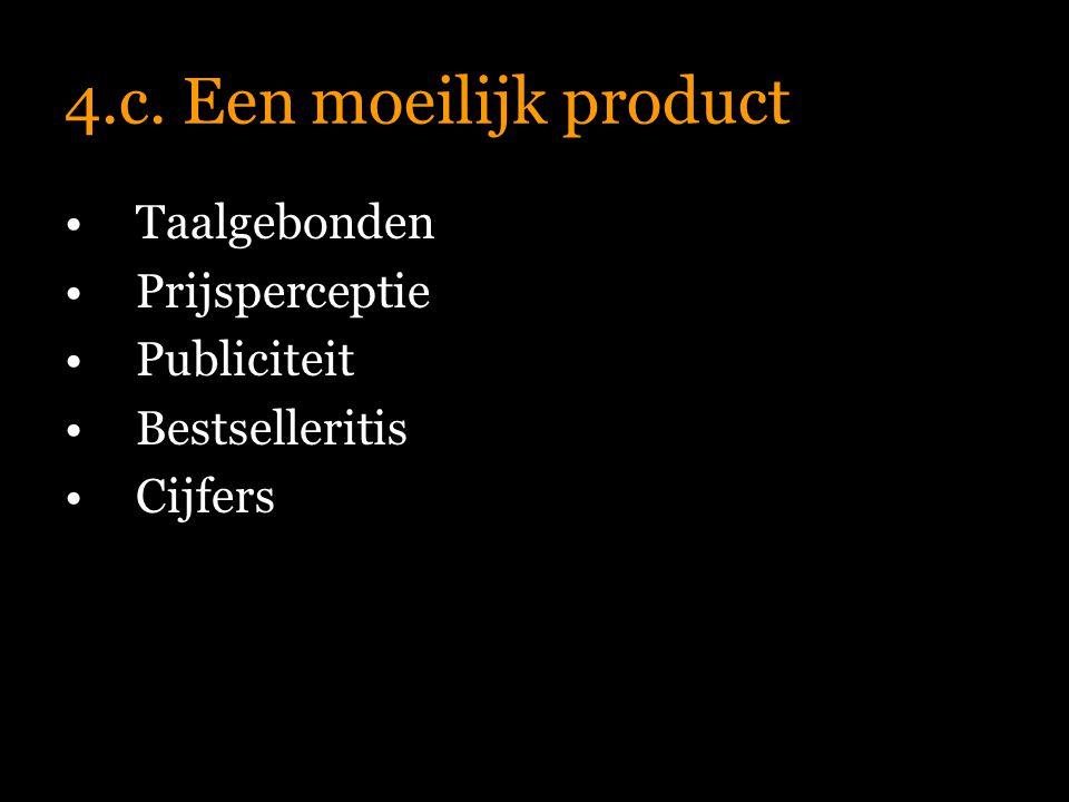 4.c. Een moeilijk product Taalgebonden Prijsperceptie Publiciteit Bestselleritis Cijfers