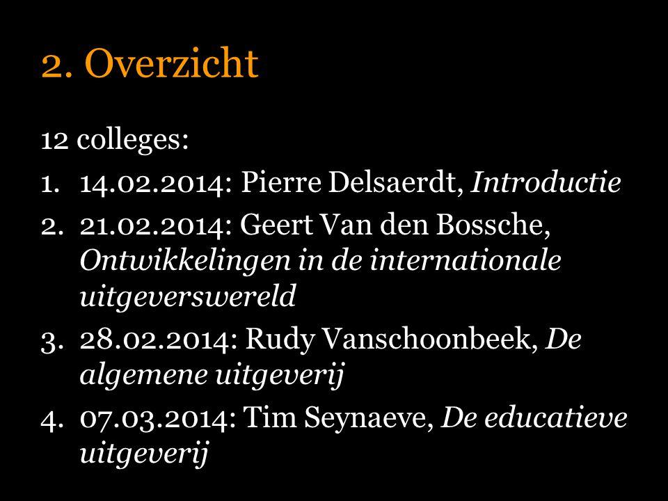 2. Overzicht 12 colleges: 1.14.02.2014: Pierre Delsaerdt, Introductie 2.21.02.2014: Geert Van den Bossche, Ontwikkelingen in de internationale uitgeve