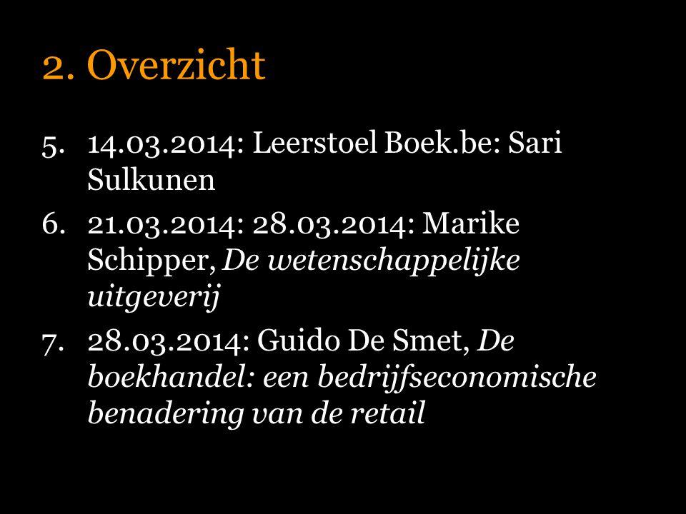 2. Overzicht 5.14.03.2014: Leerstoel Boek.be: Sari Sulkunen 6.21.03.2014: 28.03.2014: Marike Schipper, De wetenschappelijke uitgeverij 7.28.03.2014: G