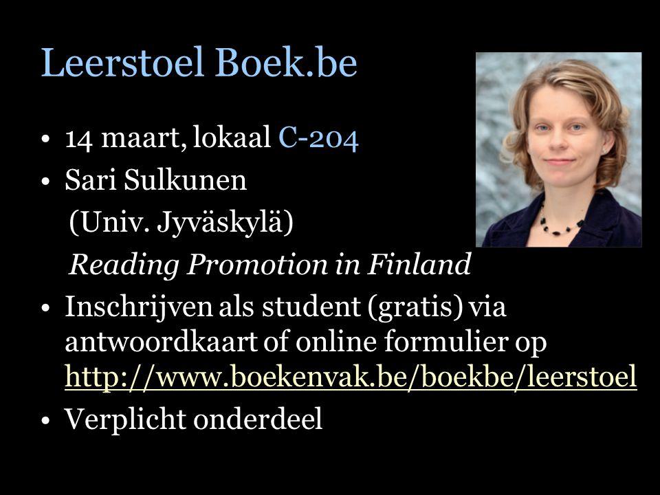 Leerstoel Boek.be 14 maart, lokaal C-204 Sari Sulkunen (Univ. Jyväskylä) Reading Promotion in Finland Inschrijven als student (gratis) via antwoordkaa