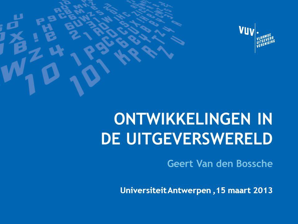 ONTWIKKELINGEN IN DE UITGEVERSWERELD Geert Van den Bossche Universiteit Antwerpen,15 maart 2013