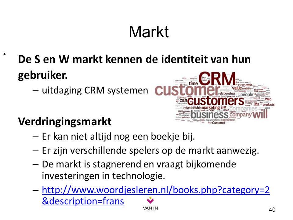 De S en W markt kennen de identiteit van hun gebruiker. – uitdaging CRM systemen Verdringingsmarkt – Er kan niet altijd nog een boekje bij. – Er zijn
