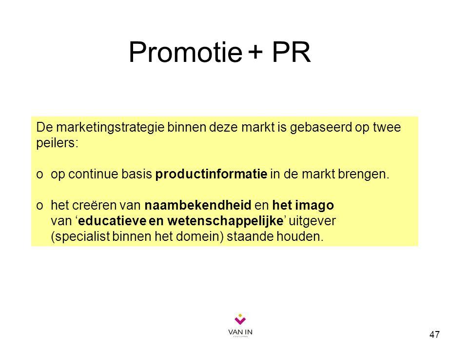 47 Promotie + PR De marketingstrategie binnen deze markt is gebaseerd op twee peilers: o op continue basis productinformatie in de markt brengen. o he