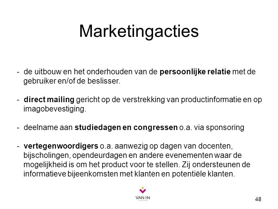 48 Marketingacties - de uitbouw en het onderhouden van de persoonlijke relatie met de gebruiker en/of de beslisser. - direct mailing gericht op de ver