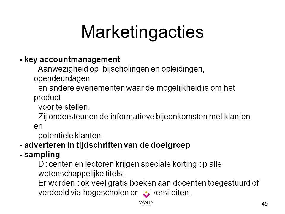49 Marketingacties - key accountmanagement Aanwezigheid op bijscholingen en opleidingen, opendeurdagen en andere evenementen waar de mogelijkheid is o