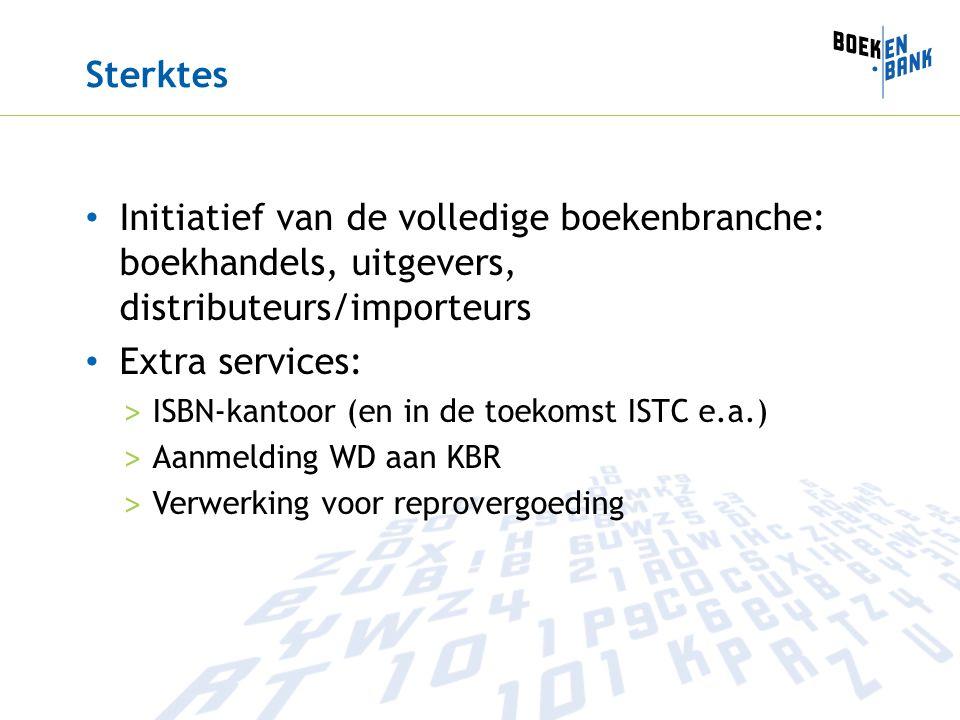 Sterktes Initiatief van de volledige boekenbranche: boekhandels, uitgevers, distributeurs/importeurs Extra services: > ISBN-kantoor (en in de toekomst ISTC e.a.) > Aanmelding WD aan KBR > Verwerking voor reprovergoeding
