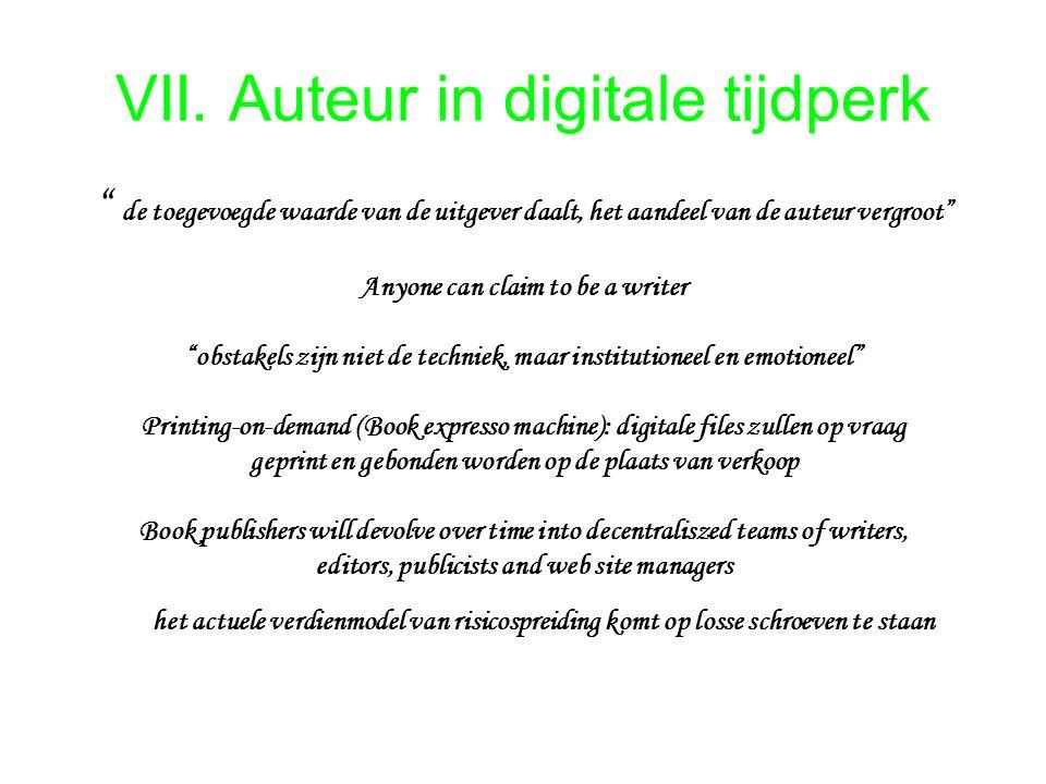 """VII. Auteur in digitale tijdperk """" de toegevoegde waarde van de uitgever daalt, het aandeel van de auteur vergroot"""" Anyone can claim to be a writer """"o"""