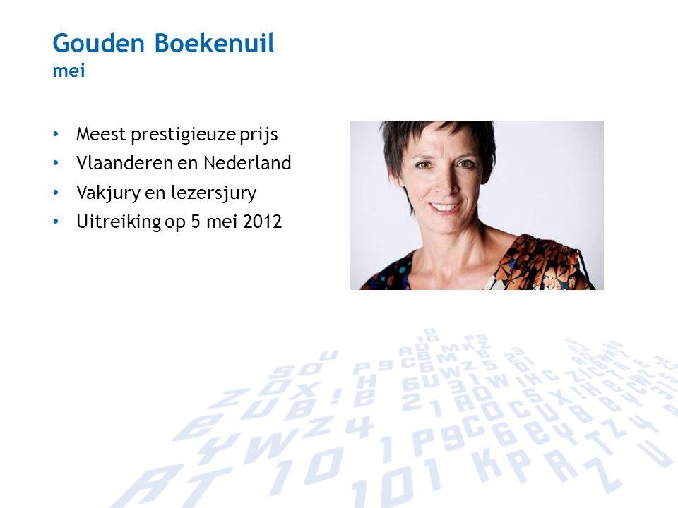 Gouden Boekenuil mei Meest prestigieuze prijs Vlaanderen en Nederland Vakjury en lezersjury Uitreiking op 5 mei 2012