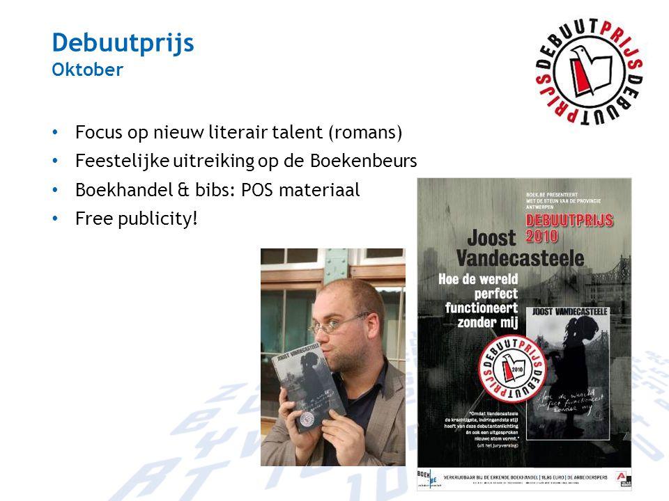 Debuutprijs Oktober Focus op nieuw literair talent (romans) Feestelijke uitreiking op de Boekenbeurs Boekhandel & bibs: POS materiaal Free publicity!
