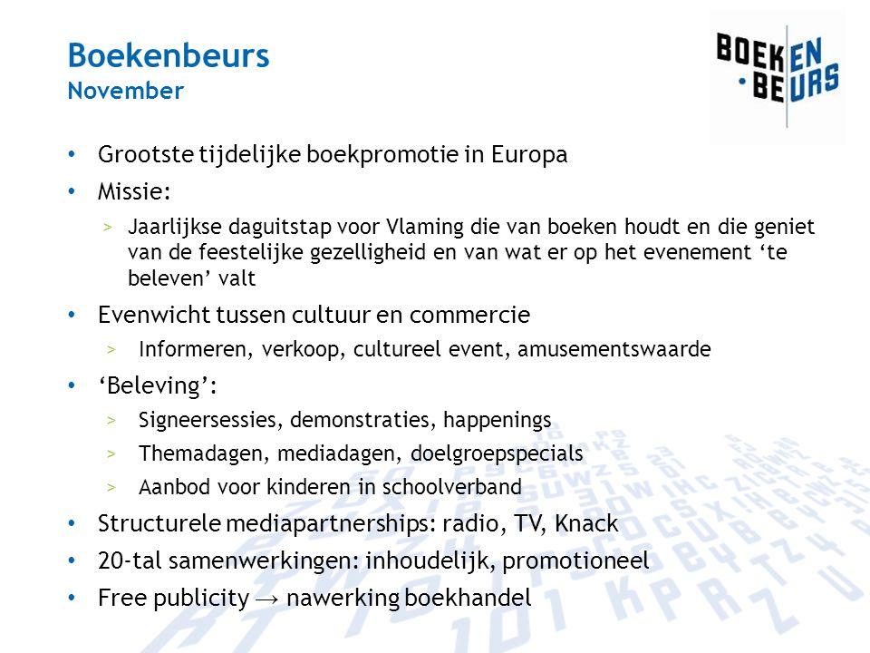 Boekenbeurs November Grootste tijdelijke boekpromotie in Europa Missie: >Jaarlijkse daguitstap voor Vlaming die van boeken houdt en die geniet van de