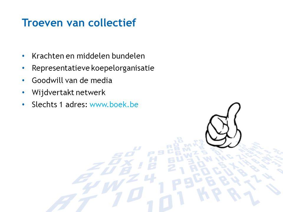 Troeven van collectief Krachten en middelen bundelen Representatieve koepelorganisatie Goodwill van de media Wijdvertakt netwerk Slechts 1 adres: www.