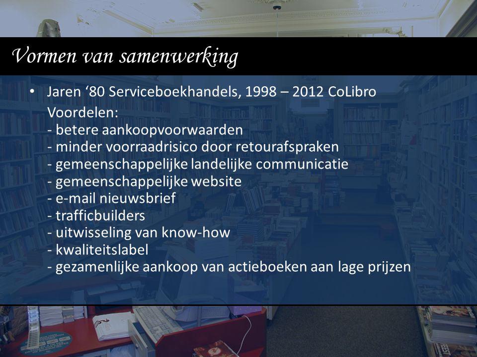 Vormen van samenwerking Jaren '80 Serviceboekhandels, 1998 – 2012 CoLibro Voordelen: - betere aankoopvoorwaarden - minder voorraadrisico door retouraf