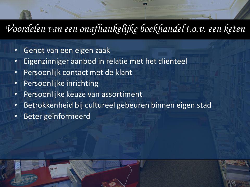 Voordelen van een onafhankelijke boekhandel t.o.v. een keten Genot van een eigen zaak Eigenzinniger aanbod in relatie met het clienteel Persoonlijk co