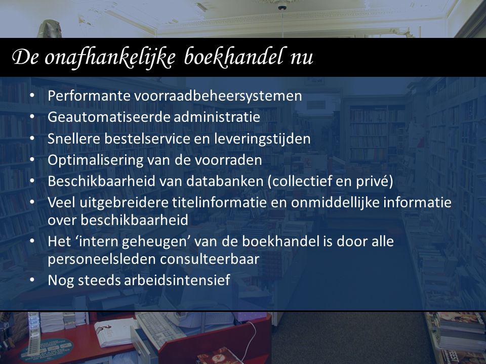De onafhankelijke boekhandel nu Performante voorraadbeheersystemen Geautomatiseerde administratie Snellere bestelservice en leveringstijden Optimalise
