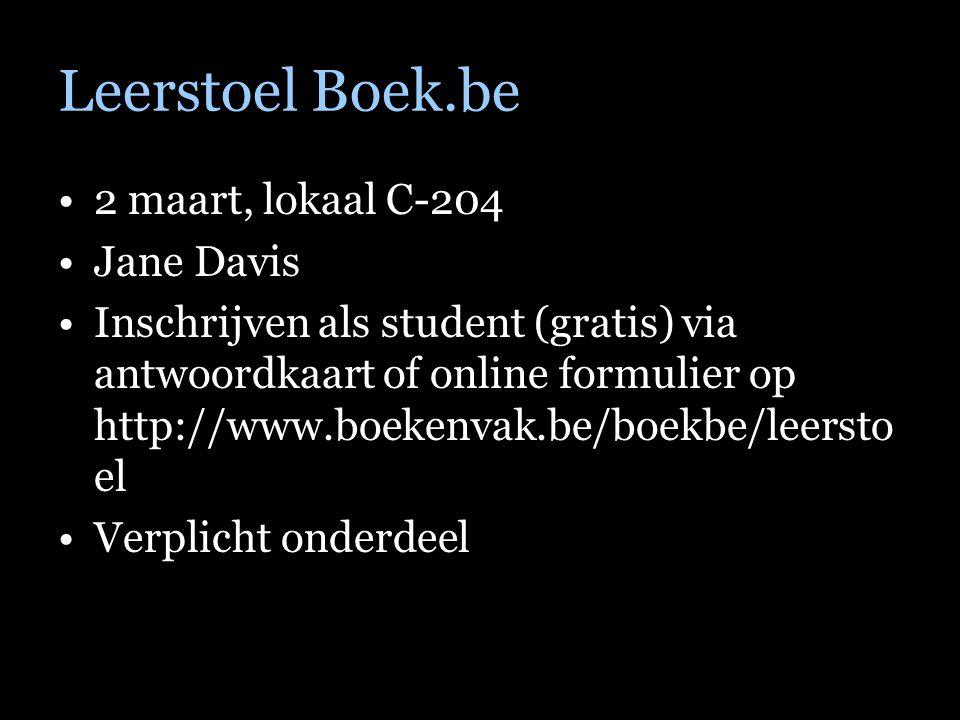 Leerstoel Boek.be 2 maart, lokaal C-204 Jane Davis Inschrijven als student (gratis) via antwoordkaart of online formulier op http://www.boekenvak.be/boekbe/leersto el Verplicht onderdeel