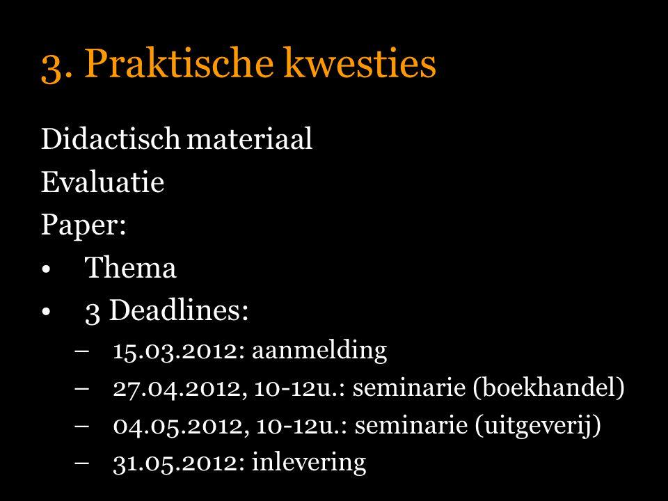 3. Praktische kwesties Didactisch materiaal Evaluatie Paper: Thema 3 Deadlines: –15.03.2012: aanmelding –27.04.2012, 10-12u.: seminarie (boekhandel) –