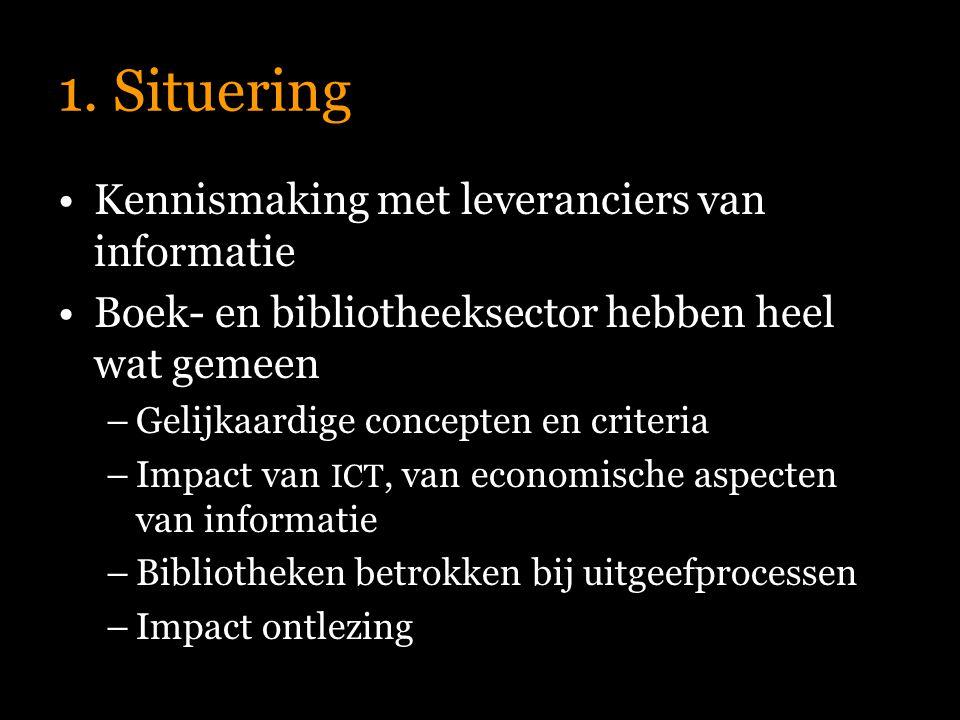 1. Situering Kennismaking met leveranciers van informatie Boek- en bibliotheeksector hebben heel wat gemeen –Gelijkaardige concepten en criteria –Impa