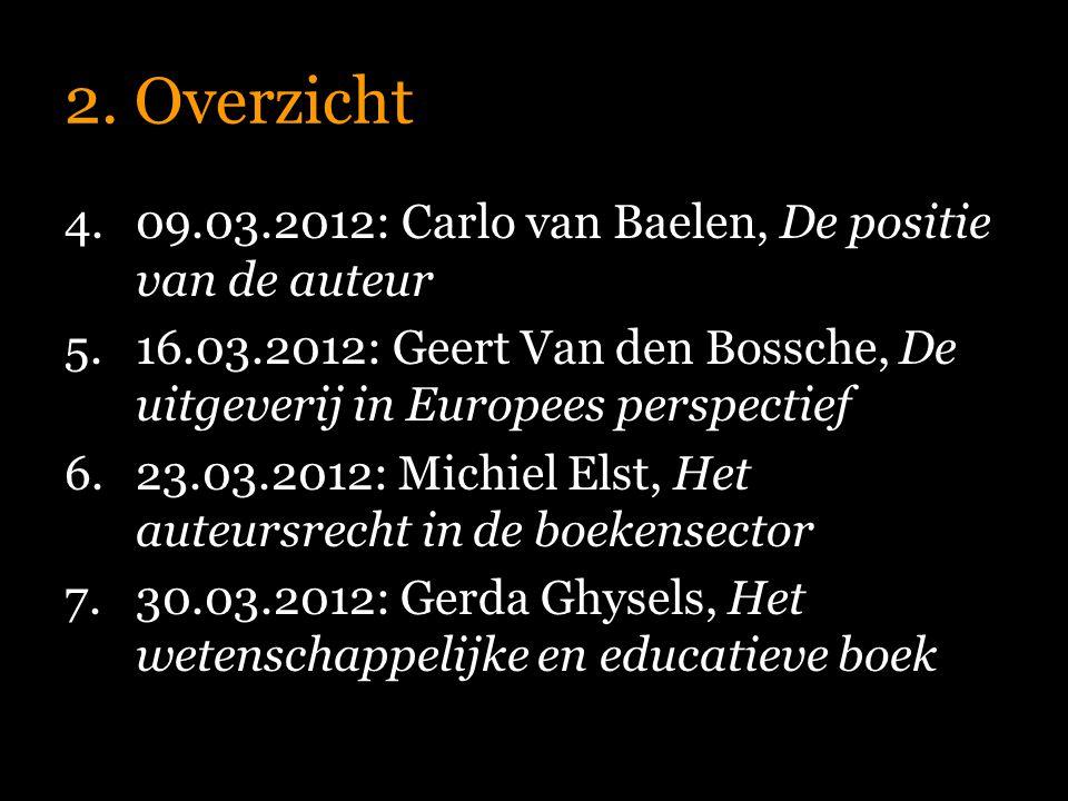 2. Overzicht 4.09.03.2012: Carlo van Baelen, De positie van de auteur 5.16.03.2012: Geert Van den Bossche, De uitgeverij in Europees perspectief 6.23.