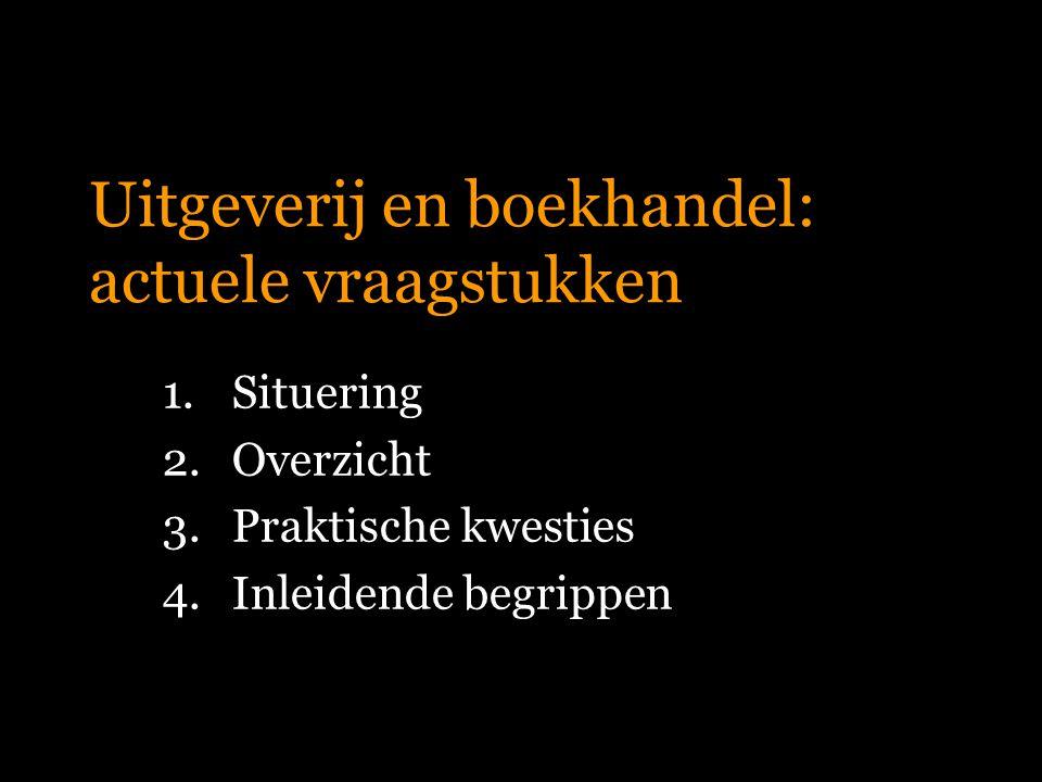 Uitgeverij en boekhandel: actuele vraagstukken 1.Situering 2.Overzicht 3.Praktische kwesties 4.Inleidende begrippen