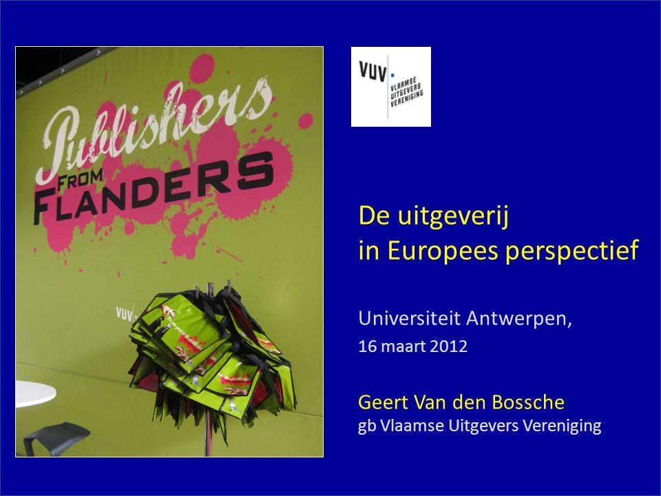 De uitgeverij in Europees perspectief Universiteit Antwerpen, 16 maart 2012 Geert Van den Bossche gb Vlaamse Uitgevers Vereniging