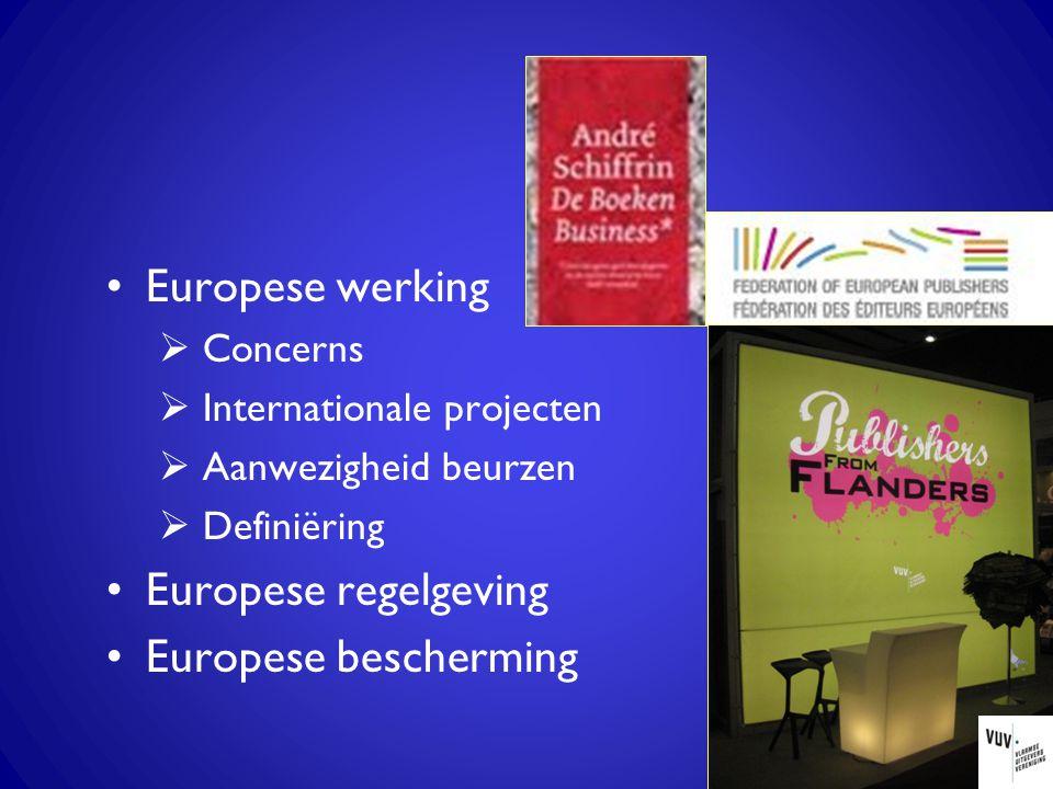 Europese werking  Concerns  Internationale projecten  Aanwezigheid beurzen  Definiëring Europese regelgeving Europese bescherming