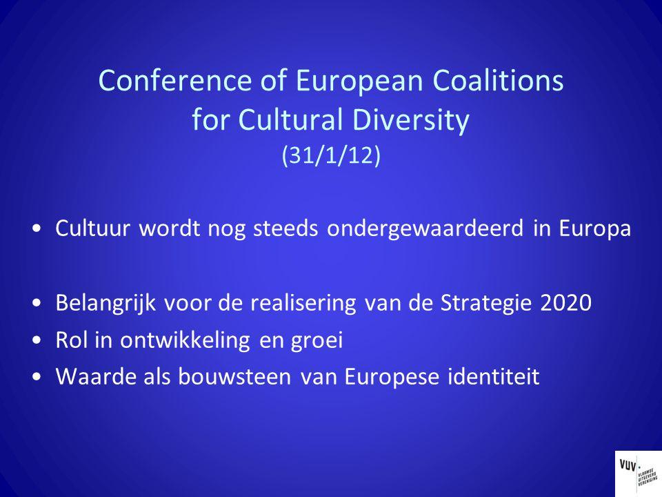 Conference of European Coalitions for Cultural Diversity (31/1/12) Cultuur wordt nog steeds ondergewaardeerd in Europa Belangrijk voor de realisering van de Strategie 2020 Rol in ontwikkeling en groei Waarde als bouwsteen van Europese identiteit