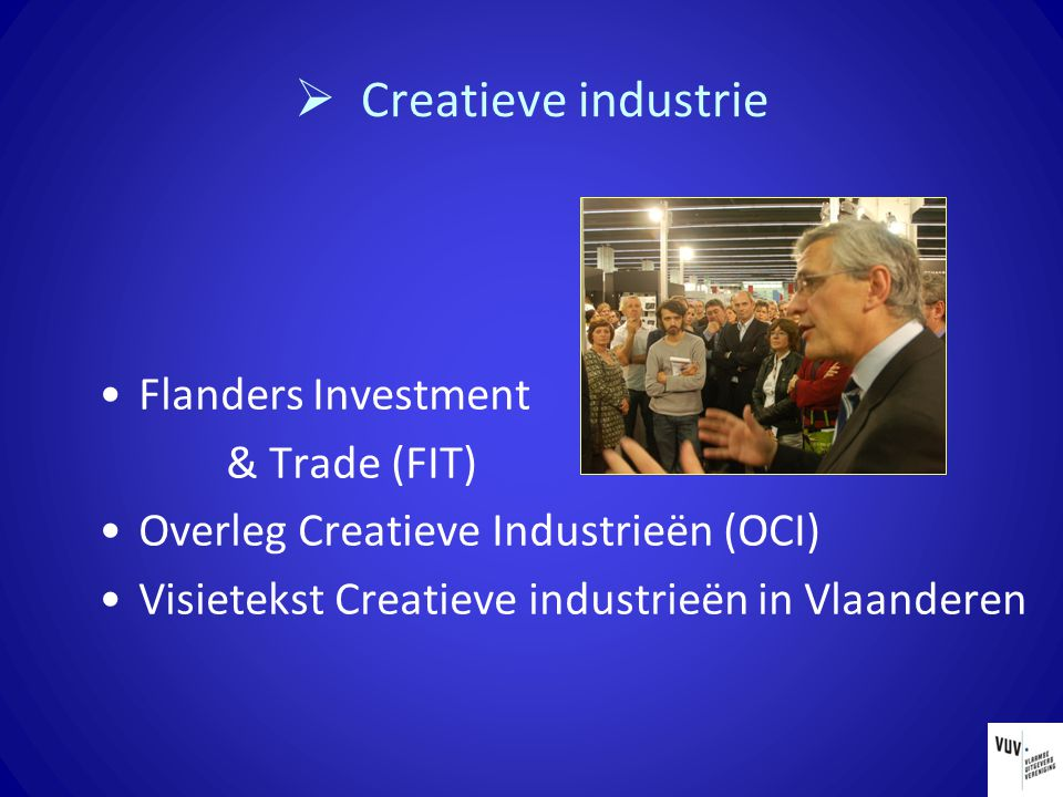  Creatieve industrie Flanders Investment & Trade (FIT) Overleg Creatieve Industrieën (OCI) Visietekst Creatieve industrieën in Vlaanderen