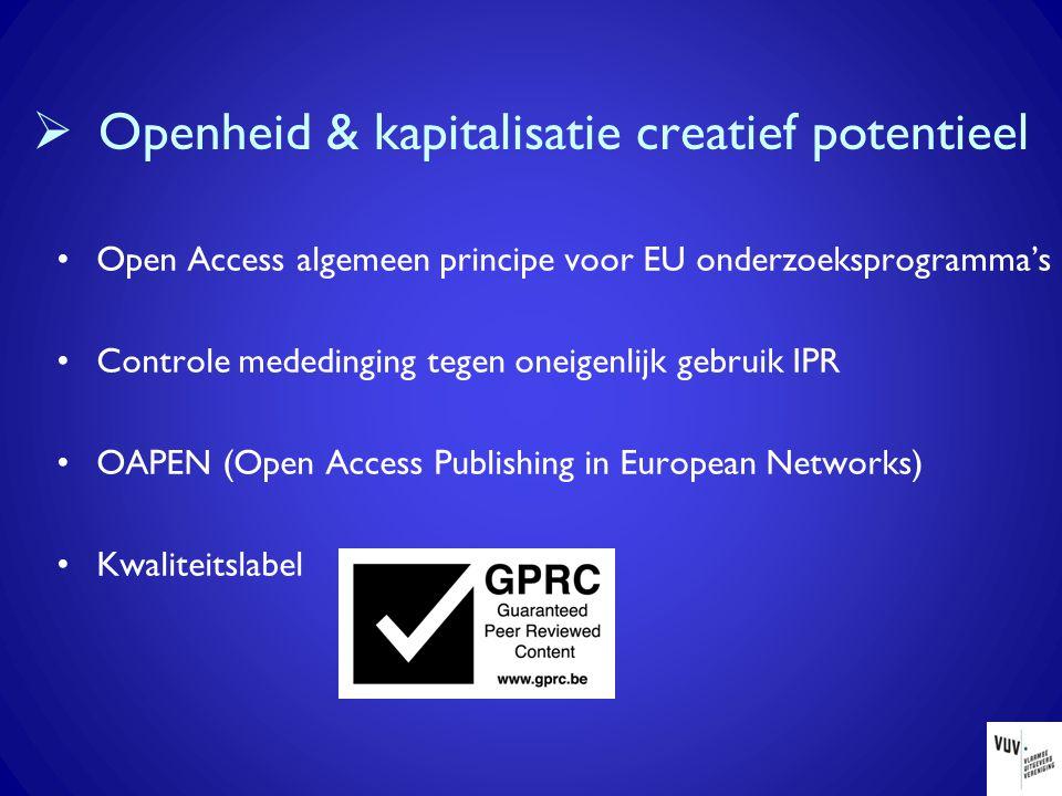  Openheid & kapitalisatie creatief potentieel Open Access algemeen principe voor EU onderzoeksprogramma's Controle mededinging tegen oneigenlijk gebruik IPR OAPEN (Open Access Publishing in European Networks) Kwaliteitslabel