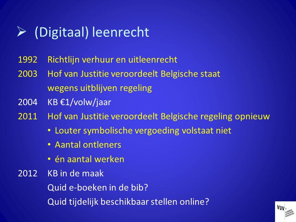  (Digitaal) leenrecht 1992 Richtlijn verhuur en uitleenrecht 2003 Hof van Justitie veroordeelt Belgische staat wegens uitblijven regeling 2004 KB €1/
