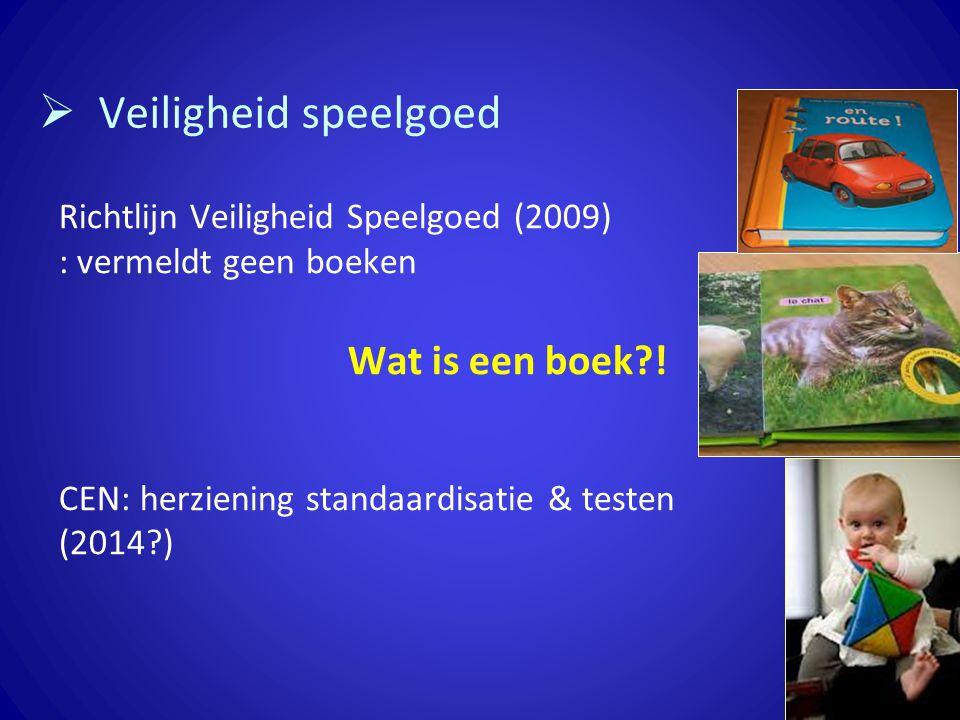  Veiligheid speelgoed Richtlijn Veiligheid Speelgoed (2009) : vermeldt geen boeken Wat is een boek?! CEN: herziening standaardisatie & testen (2014?)