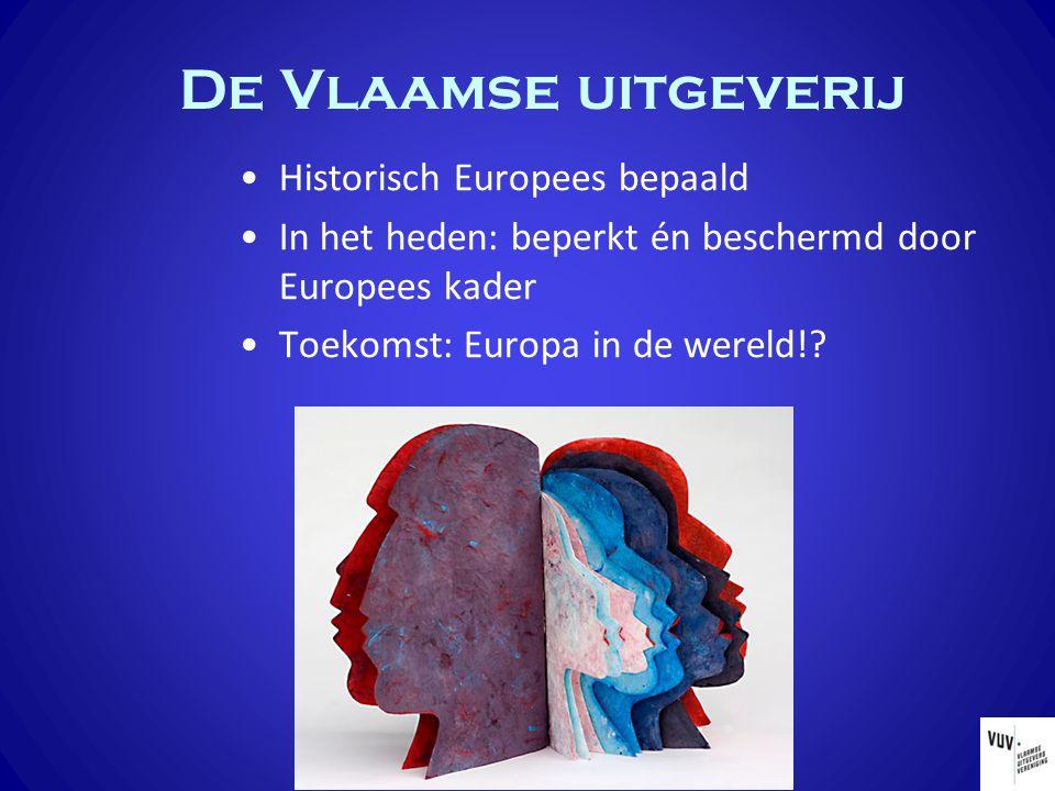 De Vlaamse uitgeverij Historisch Europees bepaald In het heden: beperkt én beschermd door Europees kader Toekomst: Europa in de wereld!