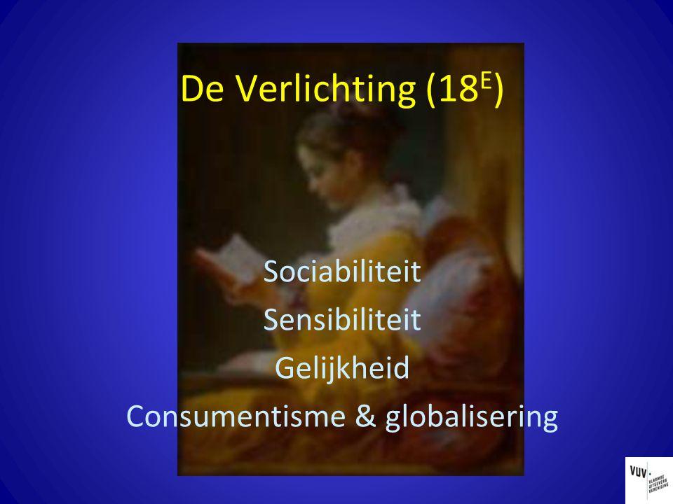 De Verlichting (18 E ) Sociabiliteit Sensibiliteit Gelijkheid Consumentisme & globalisering