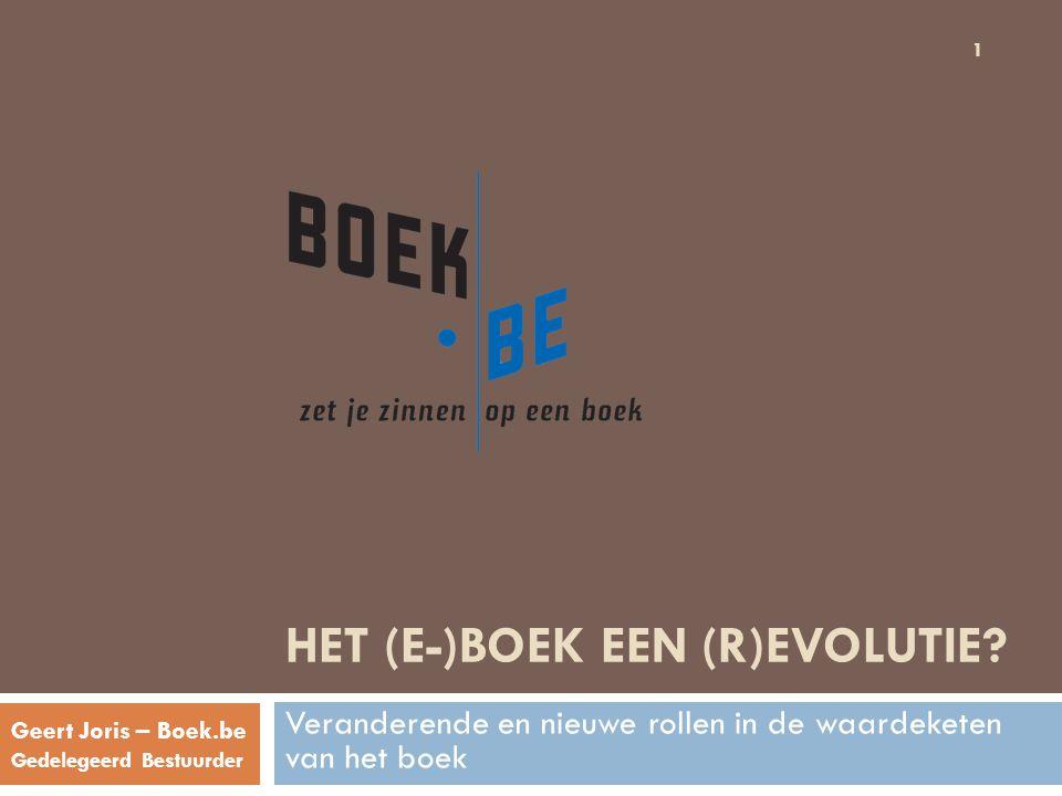 HET (E-)BOEK EEN (R)EVOLUTIE? Veranderende en nieuwe rollen in de waardeketen van het boek Geert Joris – Boek.be Gedelegeerd Bestuurder 1