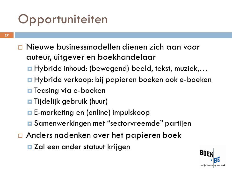 Opportuniteiten  Nieuwe businessmodellen dienen zich aan voor auteur, uitgever en boekhandelaar  Hybride inhoud: (bewegend) beeld, tekst, muziek,… 