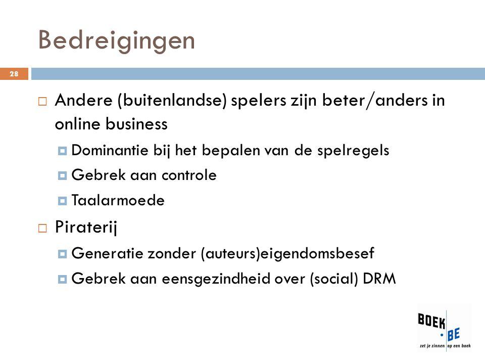 Bedreigingen 28  Andere (buitenlandse) spelers zijn beter/anders in online business  Dominantie bij het bepalen van de spelregels  Gebrek aan contr
