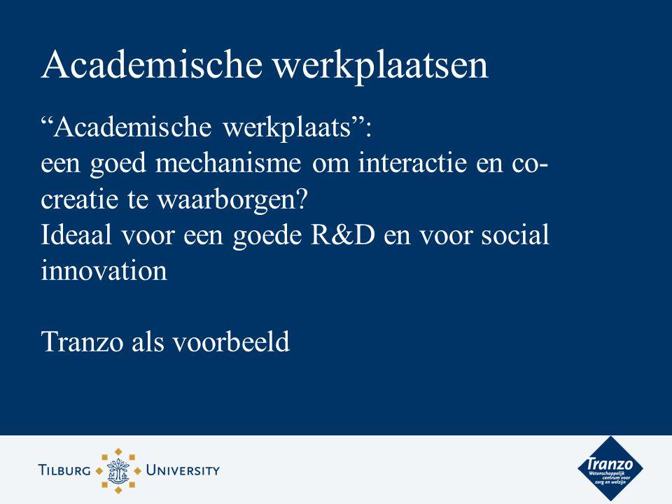 """Academische werkplaatsen """"Academische werkplaats"""": een goed mechanisme om interactie en co- creatie te waarborgen? Ideaal voor een goede R&D en voor s"""