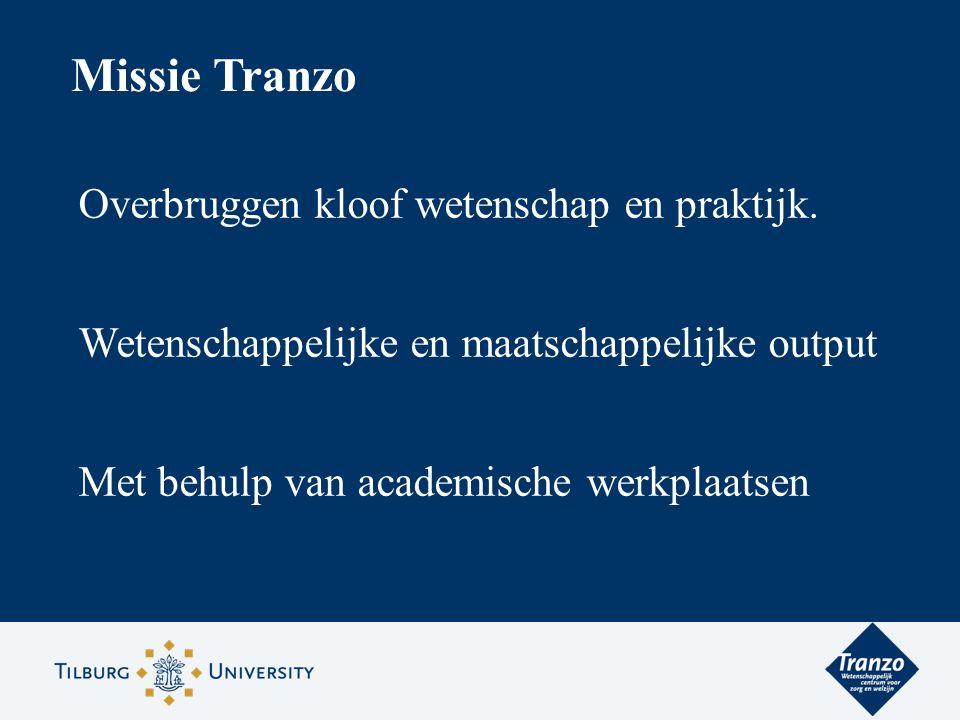 Missie Tranzo Overbruggen kloof wetenschap en praktijk. Wetenschappelijke en maatschappelijke output Met behulp van academische werkplaatsen