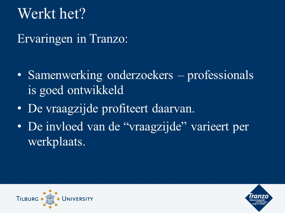 Jaarlijkse gemiddelde output Tranzo ca 10 promoties 1 a 2 (tot 4.5) miljoen subsidie > 100 internationale publicaties ca 120 vakpublicaties ca 15 symposia/congressen > 250 (inter)nationale presentaties