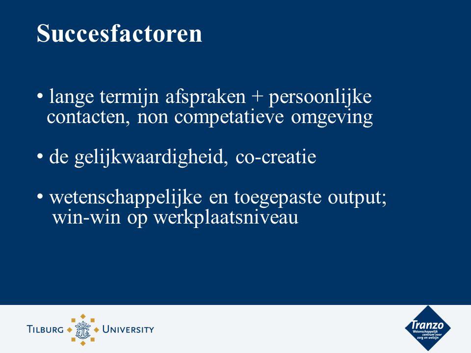 Succesfactoren lange termijn afspraken + persoonlijke contacten, non competatieve omgeving de gelijkwaardigheid, co-creatie wetenschappelijke en toege