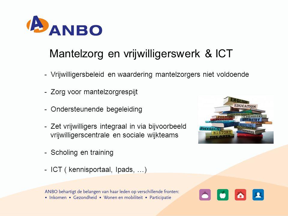 Mantelzorg en vrijwilligerswerk & ICT - Vrijwilligersbeleid en waardering mantelzorgers niet voldoende - Zorg voor mantelzorgrespijt - Ondersteunende