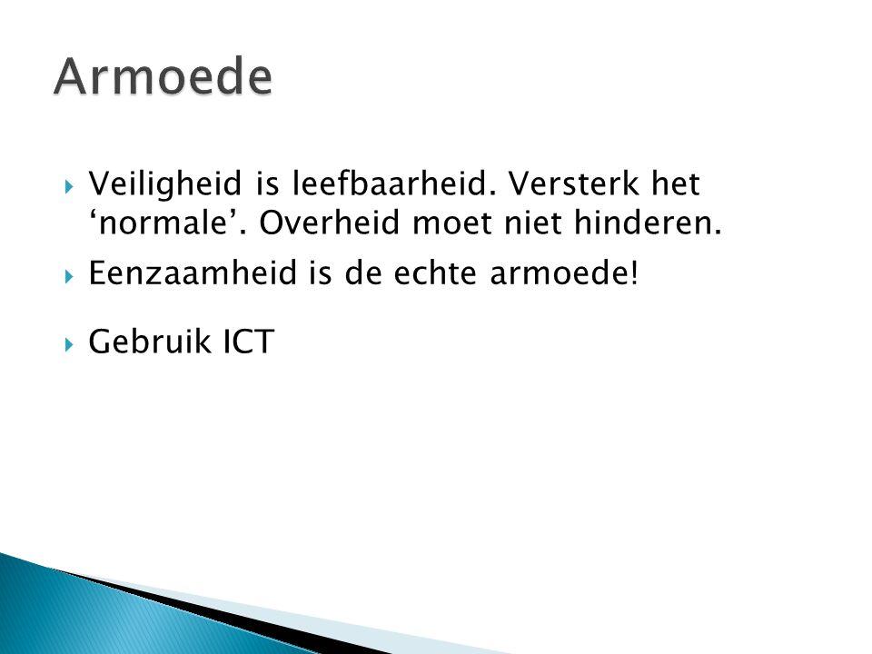  Gebruik ICT  Veiligheid is leefbaarheid. Versterk het 'normale'. Overheid moet niet hinderen.  Eenzaamheid is de echte armoede!