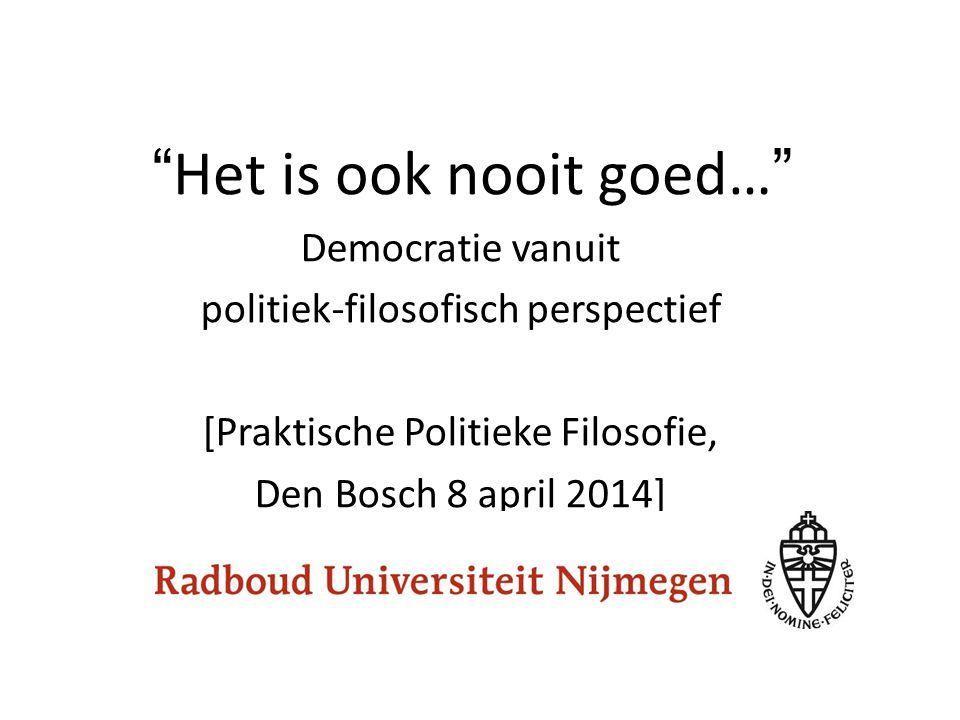Het is ook nooit goed… Democratie vanuit politiek-filosofisch perspectief [Praktische Politieke Filosofie, Den Bosch 8 april 2014]