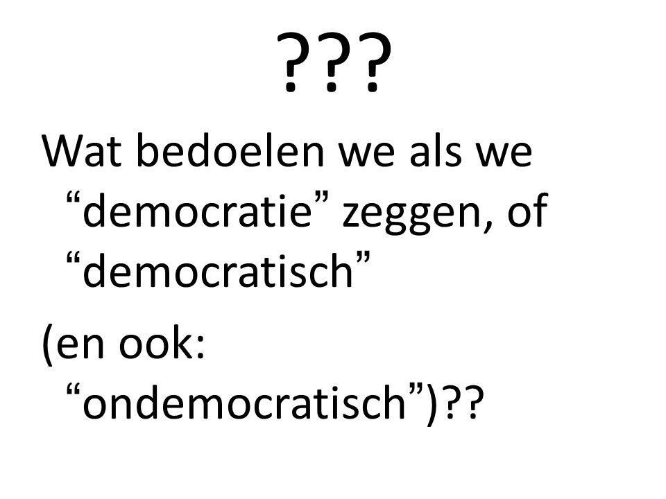 ??? Wat bedoelen we als we democratie zeggen, of democratisch (en ook: ondemocratisch )??