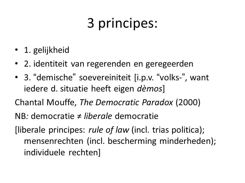 3 principes: 1.gelijkheid 2. identiteit van regerenden en geregeerden 3.