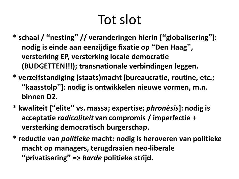 Tot slot * schaal / nesting // veranderingen hierin [ globalisering ]: nodig is einde aan eenzijdige fixatie op Den Haag , versterking EP, versterking locale democratie (BUDGETTEN!!!); transnationale verbindingen leggen.