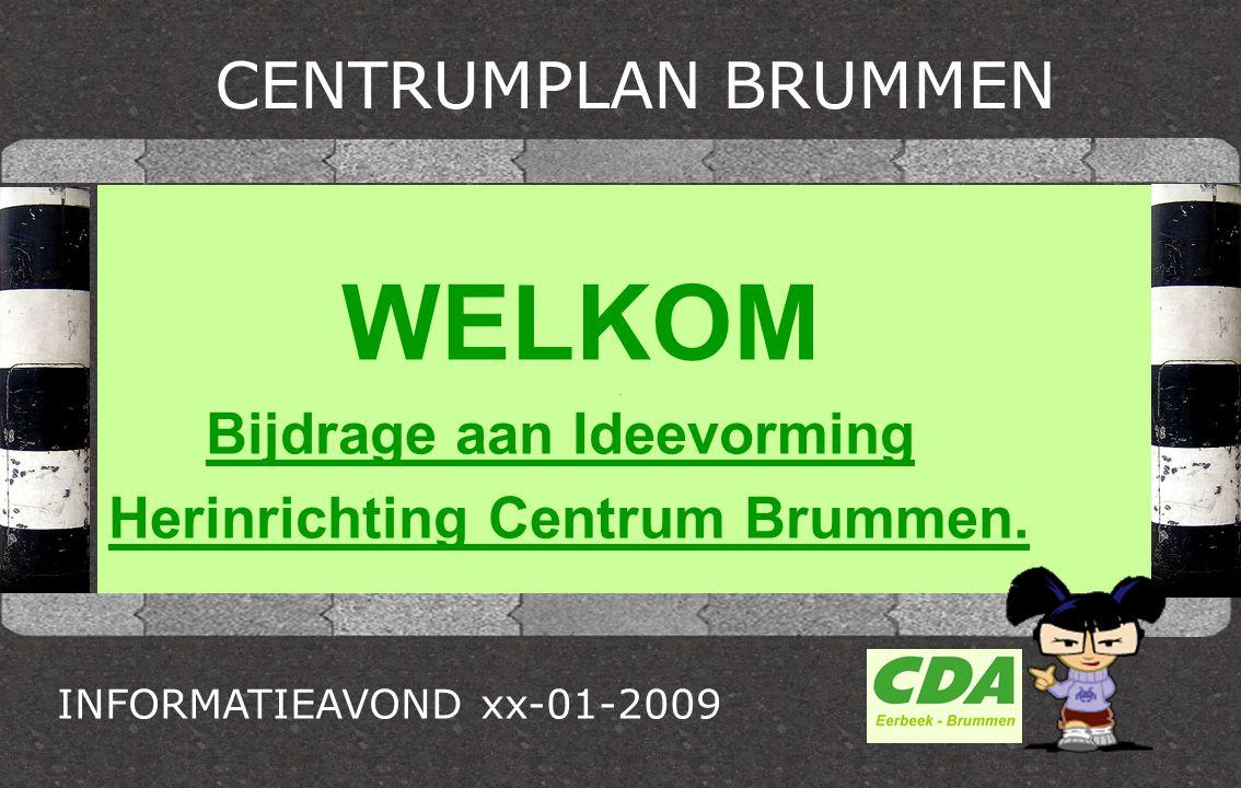 CENTRUMPLAN BRUMMEN WELKOM Bijdrage aan Ideevorming Herinrichting Centrum Brummen. INFORMATIEAVOND xx-01-2009