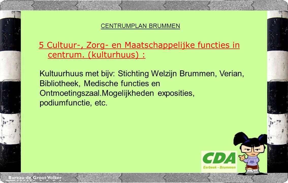 CENTRUMPLAN BRUMMEN 5 Cultuur-, Zorg- en Maatschappelijke functies in centrum. (kulturhuus) : Kultuurhuus met bijv: Stichting Welzijn Brummen, Verian,