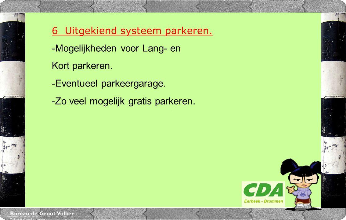 CENTRUMPLAN BRUMMEN 6 Uitgekiend systeem parkeren. -Mogelijkheden voor Lang- en Kort parkeren. -Eventueel parkeergarage. -Zo veel mogelijk gratis park